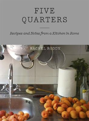Five Quarters: Recipes and Notes from a Kitchen in Rome - Roddy, Rachel