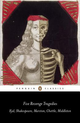 Five Revenge Tragedies: The Spanish Tragedy, Hamlet, Antonio's Revenge, The Tragedy of Hoffman, The Revenger's Tragedy - Smith, Emma (Editor), and Kyd, Thomas, and Middleton, Thomas