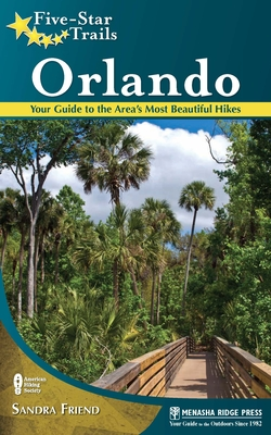 Five-Star Trails: Orlando: Your Guide to the Area's Most Beautiful Hikes - Friend, Sandra