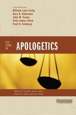 Five Views on Apologetics - Gundry, Stanley N (Editor), and Cowan, Steven B (Editor), and Craig, William Lane (Contributions by)