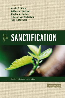 Five Views on Sanctification - Dieter, Melvin E, and Bahnsen, Greg L, and Horton, Stanley M, Th.D.