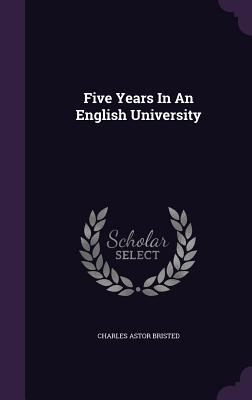 Five Years in an English University - Bristed, Charles Astor