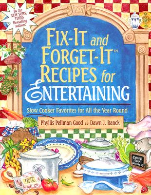 Fix-It and Forget-It Recipes for Entertaining: Slow Cooker Favorites for All the Year Round - Good, Phyllis Pellman, and Ranck, Dawn J