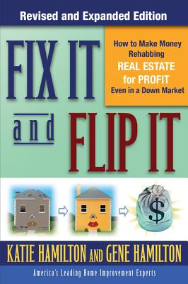 Fix It & Flip It: How to Make Money Rehabbing Real Estate for Profit Even in a Down Market - Hamilton, Gene