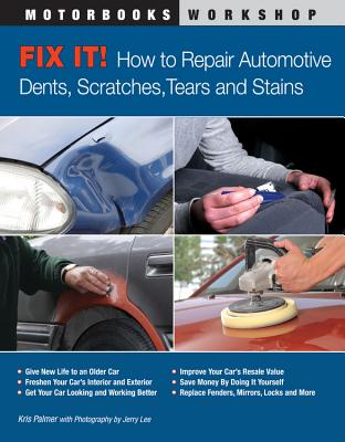 Fix It! How to Repair Automotive Dents, Scratches, Tears and Stains - Palmer, Kris, and Lee, Jerry (Photographer)