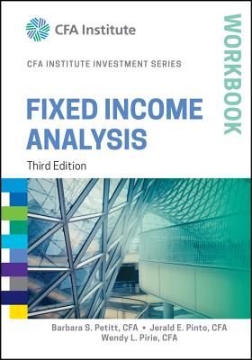 Fixed Income Analysis Workbook - Pinto, Jerald E, and Petitt, Barbara S, and Pirie, Wendy L