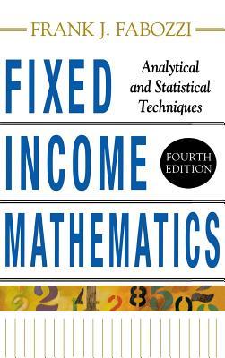 Fixed Income Mathematics, 4e: Analytical & Statistical Techniques - Fabozzi, Frank J