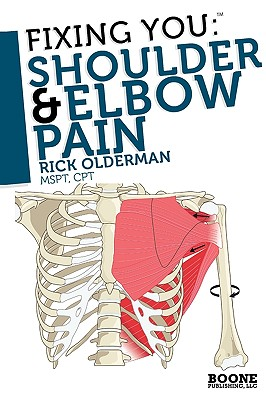Fixing You: Shoulder & Elbow Pain - Olderman, Rick