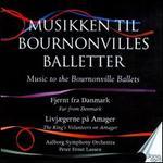 Fjernt fra Danmark & Livj�gerne p� Amager: Music to the Bournonville Ballets