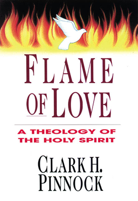 Flame of Love: Three Views on the Destiny of the Unevangelized - Pinnock, Clark H, Ph.D.
