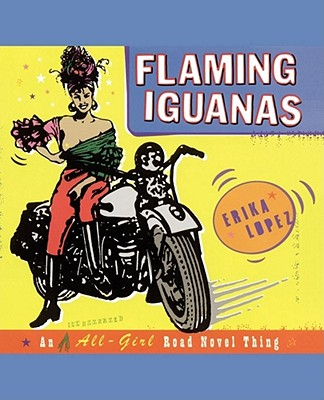 Flaming Iguanas: An Illustrated All-Girl Road Novel Thing - Lopez, Erika