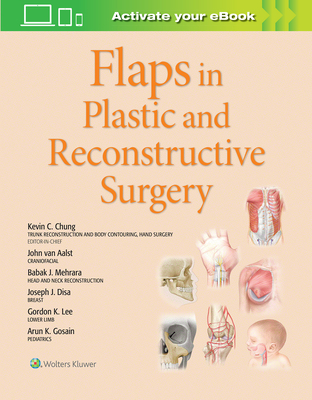 Flaps in Plastic and Reconstructive Surgery, Volume 1 - Chung, Kevin C, MD, MS (Editor), and Van Aalst, John, Dr., MD (Editor), and Mehrara, Babak, Dr. (Editor)