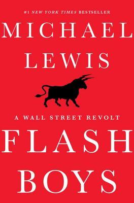 Flash Boys: A Wall Street Revolt - Lewis, Michael, Professor, PhD