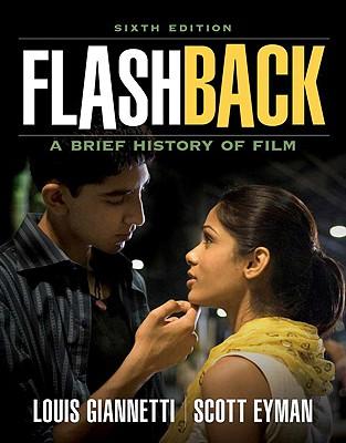 Flashback: A Brief Film History - Giannetti, Louis, and Eyman, Scott