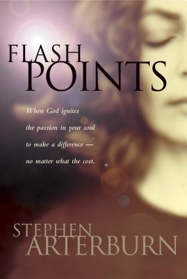 Flashpoints: Igniting the Hidden Passions of Your Soul - Arterburn, Stephen