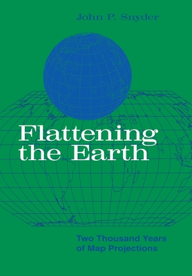 Flattening the Earth: Two Thousand Years of Map Projections - Snyder, John P