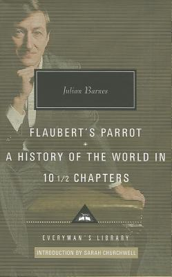 Flaubert's Parrot, a History of the World in 10 1/2 Chapters - Barnes, Julian, and Churchwell, Sarah (Introduction by)