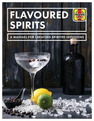 Flavoured Spirits: A Manual for Creating Spirited Infusions - Hampson, Tim