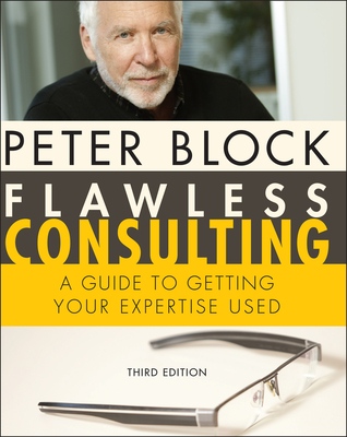 Flawless Consulting: A Guide to Getting Your Expertise Used - Block, Peter