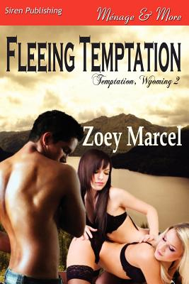 Fleeing Temptation [Temptation, Wyoming 2] (Siren Publishing Menage and More) - Marcel, Zoey