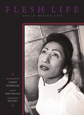 Flesh Life: Sex in Mexico City - Rodriguez, Joseph (Photographer), and Ziff, Trisha, and Meyer, Pedro (Afterword by)