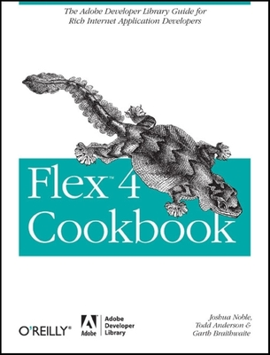 Flex 4 Cookbook - Noble, and Anderson, Todd, and Braithwaite