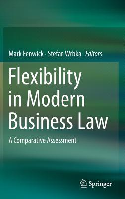 Flexibility in Modern Business Law 2016: A Comparative Assessment - Fenwick, Mark (Editor), and Wrbka, Stefan (Editor)