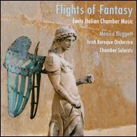 Flights of Fantasy: Early Italian Chamber Music - Irish Baroque Orchestra (chamber ensemble); Monica Huggett (conductor)