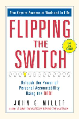Flipping the Switch...: Unleash the Power of Personal Accountability Using the Qbq! - Miller, John G