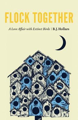 Flock Together: A Love Affair with Extinct Birds - Hollars, B J, Mfa