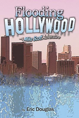 Flooding Hollywood: A Mike Scott Adventure - Douglas, Eric