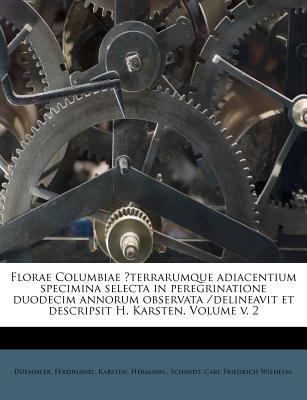 Florae Columbiae ?Terrarumque Adiacentium Specimina Selecta in Peregrinatione Duodecim Annorum Observata /Delineavit Et Descripsit H. Karsten. Volume V. 2 - Ferdinand, Duemmler, and Hermann, Karsten, and Schmidt, Carl Friedrich Wilhelm (Creator)