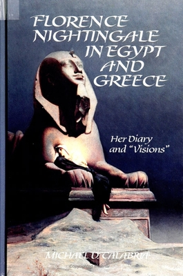"Florence Nightingale in Egypt and Greece: Her Diary and "" Visions "" - Calabria, Michael D, and Nightingale, Florence"