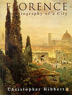 Florence: The Biography of a City - Hibbert, Christopher