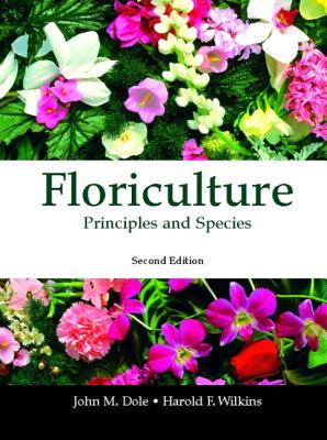 Floriculture: Principles and Species - Dole, John M