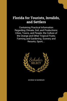 Florida for Tourists, Invalids, and Settlers - Barbour, George M
