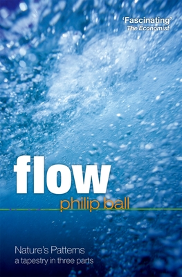 Flow: Nature's patterns: a tapestry in three parts - Ball, Philip