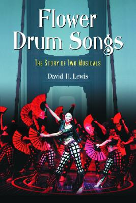 Flower Drum Songs: The Story of Two Musicals - Lewis, David H