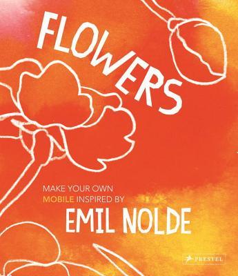 Flowers: Make Your Own Mobile Inspired by Emil Nolde - Horstschafer, Felicitas