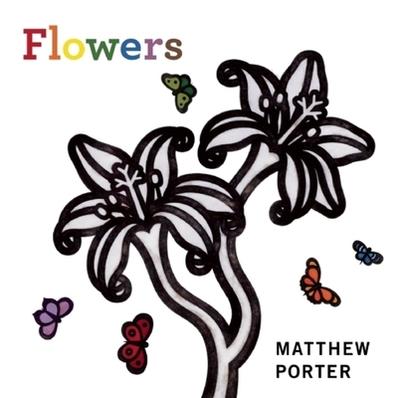 Flowers - Porter, Matthew