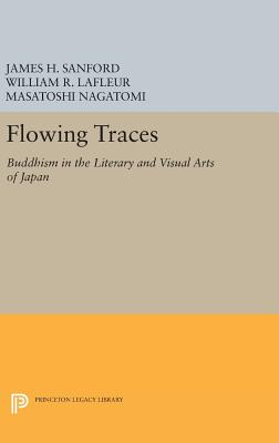 Flowing Traces: Buddhism in the Literary and Visual Arts of Japan - Sanford, James H. (Editor), and LaFleur, William R. (Editor), and Nagatomi, Masatoshi (Editor)