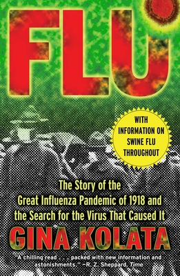 Flu: The Story of the Great Influenza Pandemic of 1918 and the Search for the Virus That Caused It - Kolata, Gina