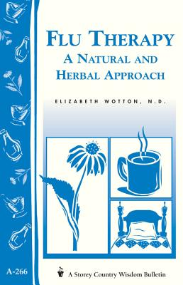 Flu Therapy: A Natural and Herbal Approach: (a Storey Country Wisdom Bulletin A-266) - Wotton, Elizabeth, N.D.