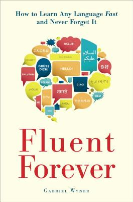 Fluent Forever: How to Learn Any Language Fast and Never Forget It - Wyner, Gabriel