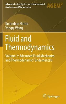 Fluid and Thermodynamics: Volume 2: Advanced Fluid Mechanics and Thermodynamic Fundamentals - Hutter, Kolumban