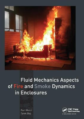 Fluid Mechanics Aspects of Fire and Smoke Dynamics in Enclosures - Merci, Bart