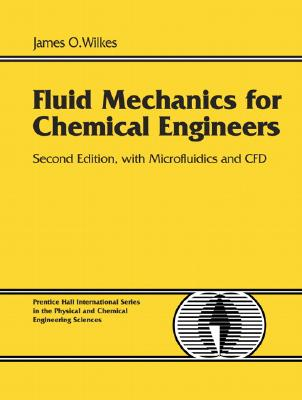 Fluid Mechanics for Chemical Engineers: With Microfluidics and CFD - Wilkes, James O