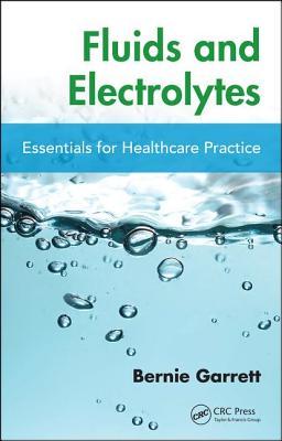 Fluids and Electrolytes: Essentials for Healthcare Practice - Garrett, Bernard M.