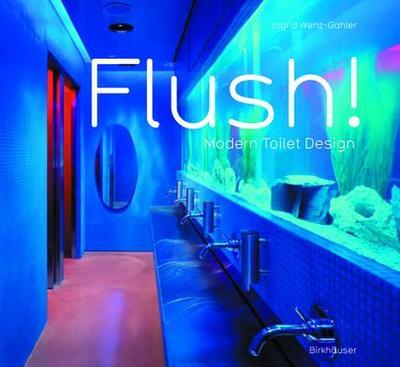 Flush! Modern Toilet Design - Wenz-Gahler, Ingrid