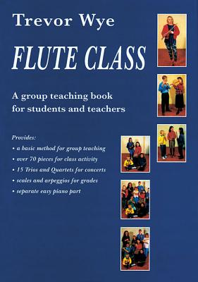 Flute Class: A Group Teaching Book for Students and Teachers - Wye, Trevor